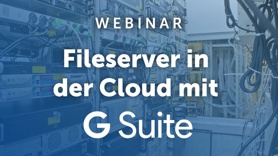 Webinar: Fileserver in der Cloud – Enterprise Content Management mit G Suite